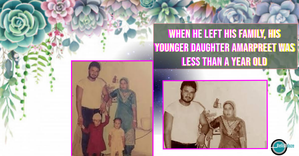 When he left his family, his younger daughter Amarpreet was less than a year old - Relish Doze